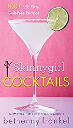 Skinnygirl Cocktails: 100 Fun & Flirty Guilt-Free Recipes