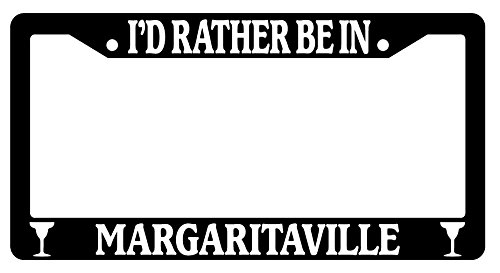 I'd Rather Be In Margaritaville High Quality Black Plastic License Plate Frame 977