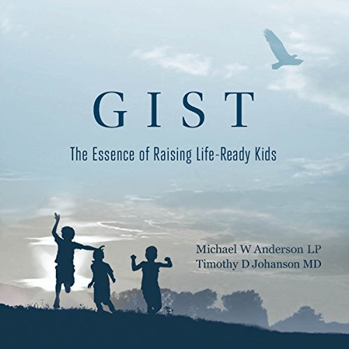 Gist: The Essence of Raising Life-Ready Kids Audiobook [Free Download by Trial] thumbnail