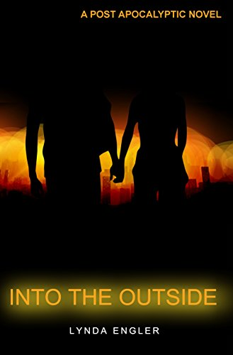 Into the Outside: A POST APOCALYPTIC NOVEL by [Engler, Lynda, Dixon, Henry]