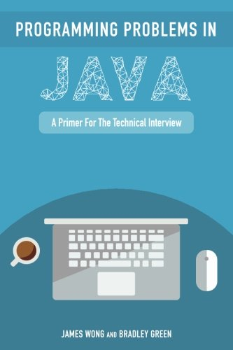 Programming Problems in Java: A Primer for the Technical Interview Front Cover