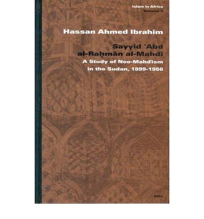 [(Sayyid Abd Al-Ra Hm an Al-Mahd I: A Study of Neo-Mahd Ism in the Sudan, 1899-1956 )] [Author: Hassan Ahmed Ibrahim] [Nov-2004]