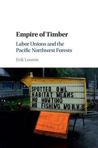 Empire of Timber: Labor Unions and the Pacific Northwest Forests (Studies in Environment and History) (History Of Environmental Policy In The Us)