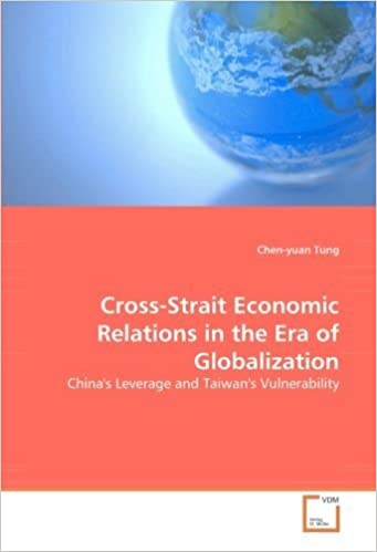 Book Cross-Strait Economic Relations in the Era of Globalization: China's Leverage and Taiwan's Vulnerability by Tung, Chen-yuan (2008)