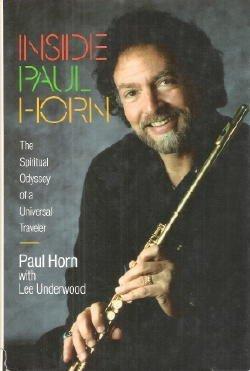 Inside Paul Horn: The Spiritual Odyssey Of A Universal Traveler