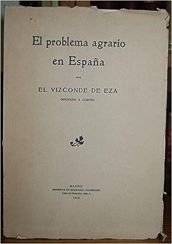 EL PROBLEMA AGRARIO EN ESPAÑA: Amazon.es: Vizconde de Eza: Libros
