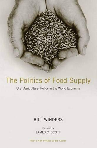 The Politics of Food Supply: U.S. Agricultural Policy in the World Economy (Yale Agrarian Studies Series)