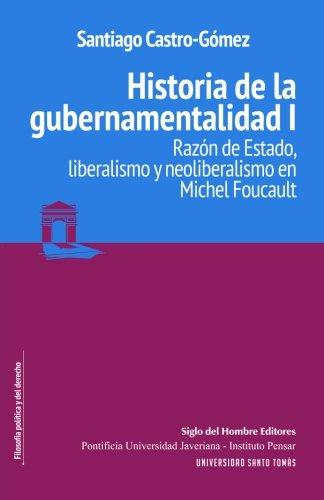 Historia de la gubernamentalidad I: Razón de Estado, liberalismo y neoliberalismo en Michel Foucault (Spanish Edition)