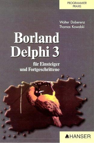 Borland Delphi 3 für Einsteiger und Fortgeschrittene Gebundenes Buch – 8. Oktober 1997 Walter Doberenz Thomas Kowalski Carl Hanser 3446190643