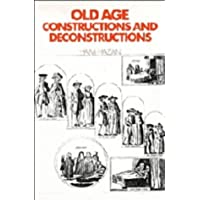 Old Age: Constructions and Deconstructions (Themes in the Social Sciences)