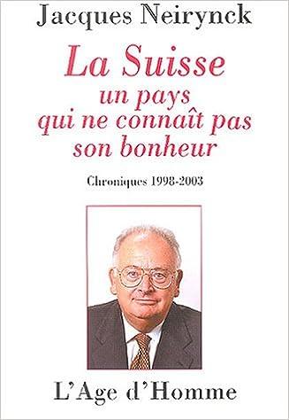 Livres gratuits en ligne La Suisse, un pays qui ne connaît pas son bonheur : Chroniques 1998-2003 epub, pdf