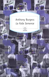 La Folle Semence, Burgess, Anthony