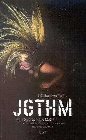 JGTHM. Juhr Gait Tu Hewi Mettäl. (Heavy Metal: Bands, Fakten, Hintergründe. Eine ernsthafte Satire)