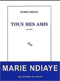 Tous mes amis par Marie NDiaye