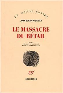 Le massacre du bétail  : roman, Wideman, John Edgar