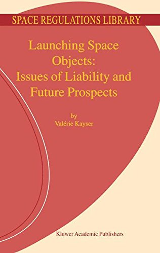 Launching Space Objects: Issues of Liability and Future Prospects (Space Regulations Library) PDF