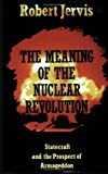 The Meaning of the Nuclear Revolution, Robert Jervis, 0801495652