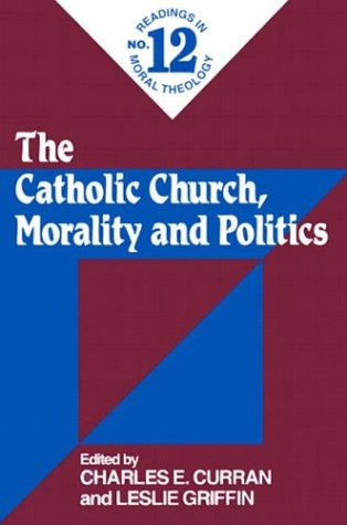 The Catholic Church, Morality and Politics (Readings in Moral Theology)