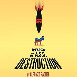 Weapon of A.S.S. Destruction Audiobook
