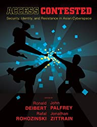 Access Contested: Security, Identity, and Resistance in Asian Cyberspace (Information Revolution and Global Politics)