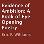 Evidence of Ambition: A Book of Eye Opening Poetry | Eric F. Williams