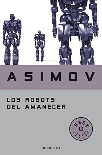 Los robots del amanecer (Serie de los robots 4) (BEST SELLER) Tapa blanda – 11 mar 2014 Isaac Asimov DEBOLSILLO 8497599551 Science Fiction - General