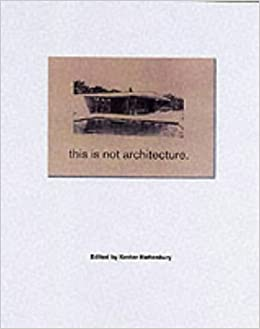 This is Not Architecture: Architecture and Its Media