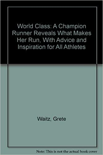 Book World Class: A Champion Runner Reveals What Makes Her Run, With Advice and Inspiration for All Athletes