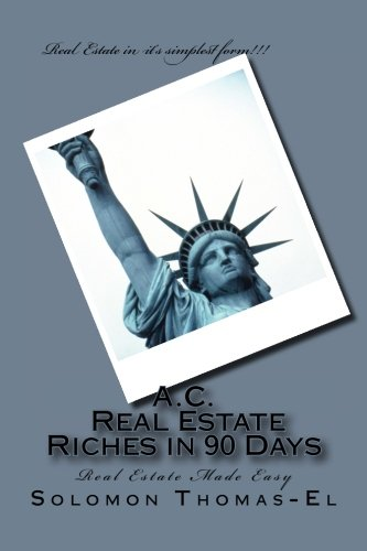 Read Online A.C. Real Estate Riches in 90 Days: Real Estate Made Easy pdf epub
