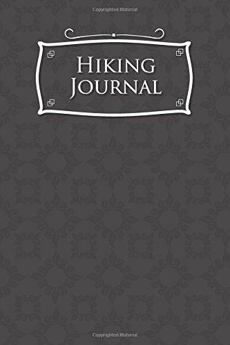 Read Online Hiking Journal: Hike Log, Hiking Log Book, Hiking Guide, Trail Log, Grey Cover (Volume 27) pdf