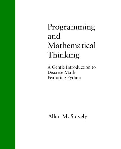 Programming and Mathematical Thinking: A Gentle Introduction to Discrete Math Featuring Python (Discrete Programming)