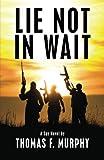 Lie Not in Wait, Thomas F. Murphy, 1475010737
