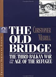 The Old Bridge: The Third Balkan War and the Age of the Refugee