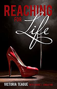 Reaching For Life by [Teague, Victoria, Singleton, Connie J.]