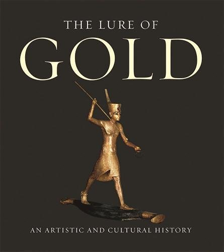 (The Lure of Gold: An Artistic And Cultural History)