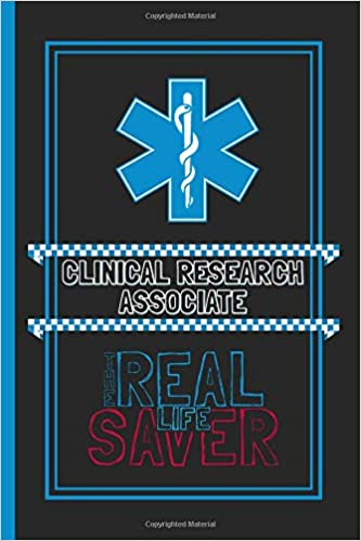 Clinical Research Associate The Real Life Saver: Lined Notebook for