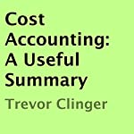 Cost Accounting: A Useful Summary | Trevor Clinger