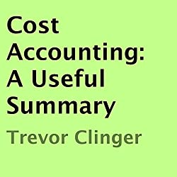 Cost Accounting: A Useful Summary