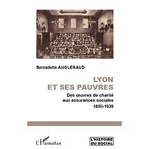 Lyon et ses pauvres: Des oeuvres de charité aux assurances sociales 1800-1939