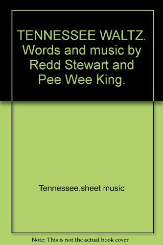 TENNESSEE WALTZ. Words and music by Redd Stewart and Pee Wee King.