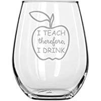 Gift for Teacher - I Teach, Therefore, I Drink - Handmade - Professor - College - University - Present - Teachers Gifts - Funny Wine Glass - Back To School - Home school