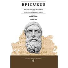 Epicurus: His Continuing Influence and Contemporary Relevance (Philosophy Series Book 1)