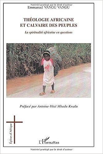 Livre gratuits Théologie africaine et calvaire des peuples : La spiritualité africaine en question pdf