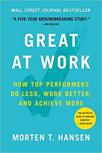 Great Performers - [By Morten Hansen ] Great at Work: How Top Performers Do Less, Work Better, and Achieve More (Hardcover)【2018】by Morten Hansen (Author) (Hardcover)