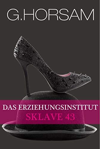 Das Erziehungsinstitut - Sklave 43: Eine BDSM-Story rund um weibliche Dominanz (German Edition) (Runde Leder)