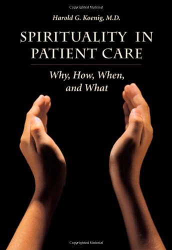 Spirituality In Patient Care: Why How When & What