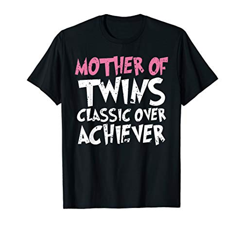 Mother Of Twins Classic Over Achiever Vintage Twin Mom Shirt