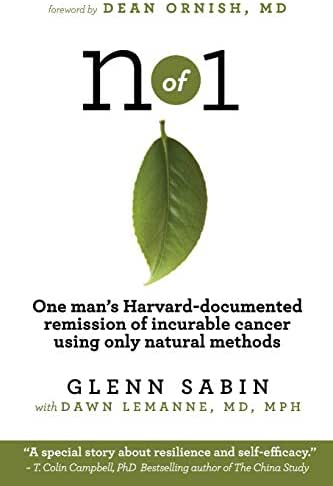 n of 1: One man's Harvard-documented remission of incurable cancer using only natural methods