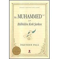 Hz. Muhammed (Sav) İçin Bülbülün Kırk Şarkısı: Roman Tadında Bir Siyer