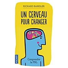 Un cerveau pour changer: Comprendre la PNL